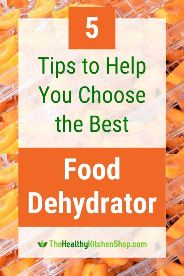 5 Tips to Help You Choose the Best Food Dehydrator