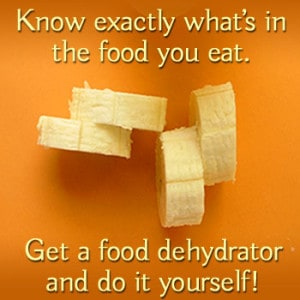 Know what's in your food. Dehydrate it yourself!