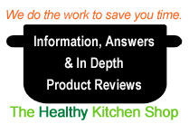 Information, Answers and In Depth Kitchen Product Reviews - https://www.thehealthykitchenshop.com//