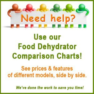 Need help? Food Dehydrator Comparison Charts