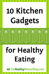 Kitchen Gadgets for Healthy Eating (fun, cool & useful!) at https://www.thehealthykitchenshop.com/10-kitchen-gadgets-for-healthy-eating/