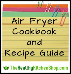 Air Fryer Cookbook & Recipe Guide at https://www.thehealthykitchenshop.com//