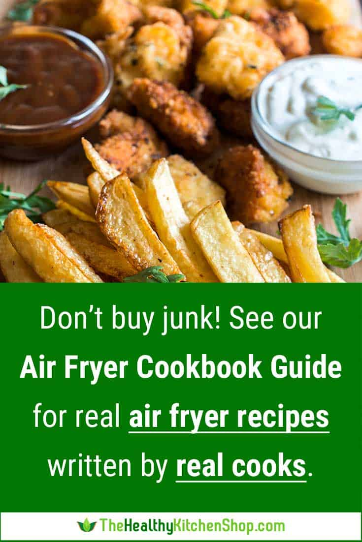 Don't buy junk! See our Air Fryer Cookbook Guide for real air fryer recipes written by real cooks.