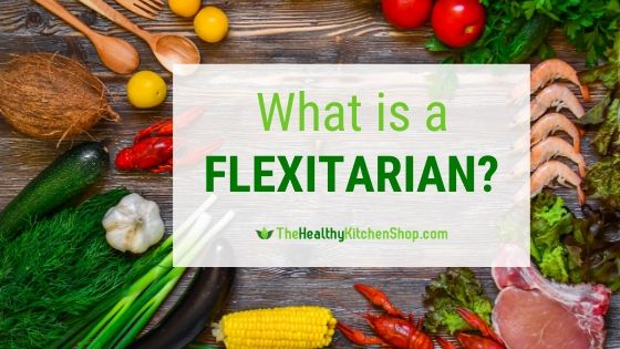 What is a Flexitarian? Find out at TheHealthyKitchenShop.com
