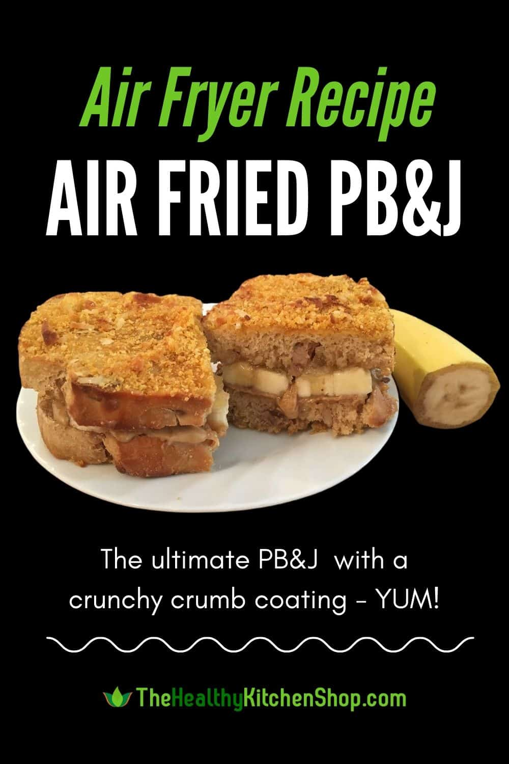 Air Fried Peanut Butter Banana Jelly Sandwich with Crunchy Crumb Coating