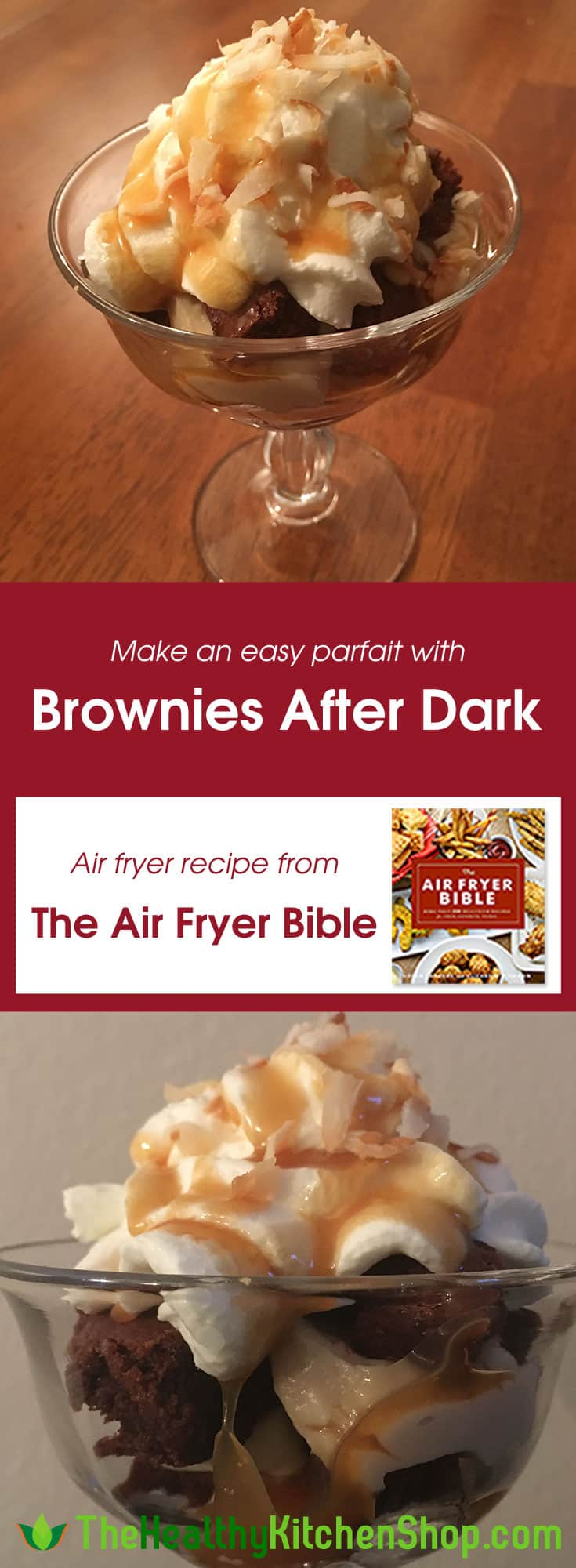Make an easy parfait with Brownies After Dark,, air fryer recipe from The Air Fryer Bible, TheHealtyKitchenShop.com