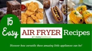 15 Easy Air Fryer Recipes - Discover how versatile these amazing little appliances can be!