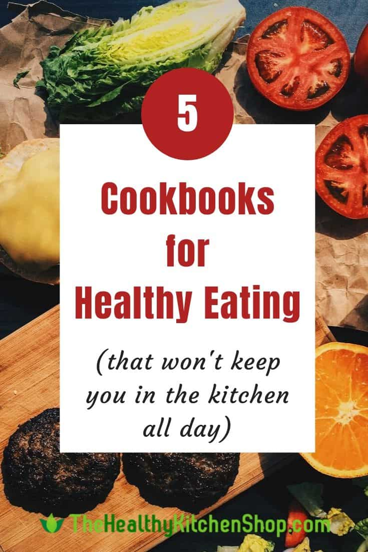 Best Cookbooks for Healthy Eating (that won't keep you in the kitchen all day)