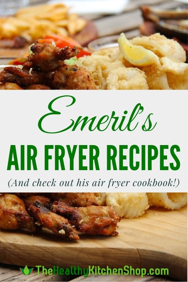 Emeril Air Fryer Recipes - and check out his air fryer cookbook!