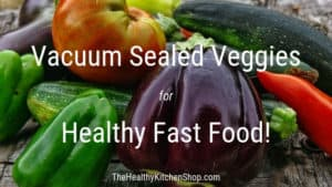 Vacuum Sealed Vegetables for Healthy Fast Food!