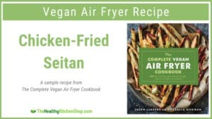 Chicken-Fried Seitan, a recipe from The Complete Vegan Air Fryer Cookbook