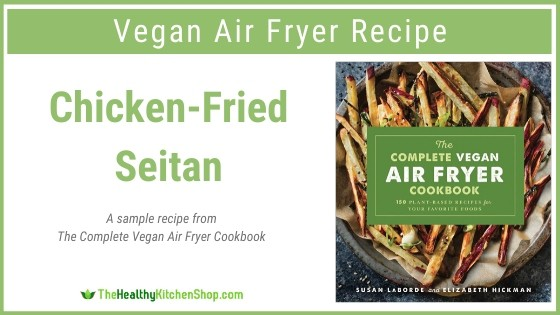 Chicken-Fried Seitan, a recipe from The Complete Vegan Air Fryer Cookbook