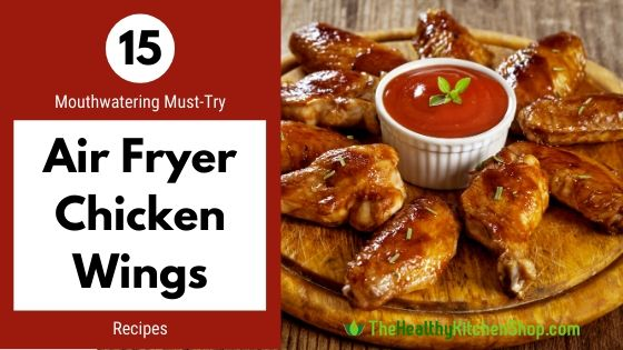 15 Mouthwatering Must-Try Air Fryer Chicken Wings Recipes - TheHealthyKitchenShop.com