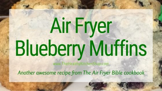 Air Fryer Blueberry Muffins Recipe from The Air Fryer Bible Cookbook